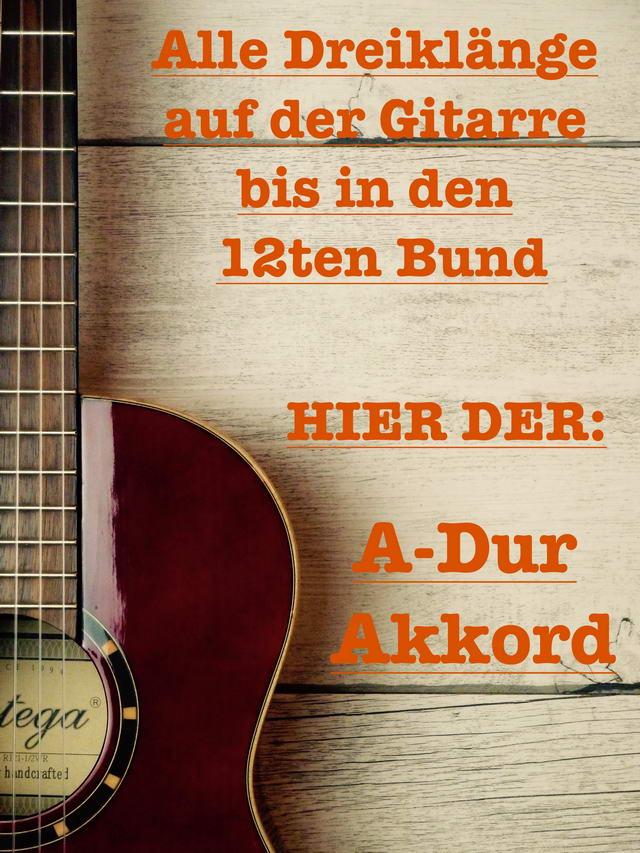 Gitarrengriffe lernen: A-Dur Dreiklang - Akkorde Gitarre lernen